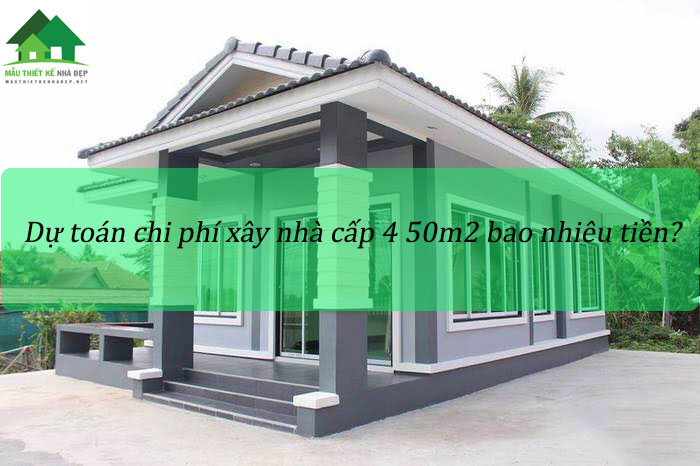 Chi phí xây nhà cấp 4 50m2 bao nhiêu nhiêu tiền?